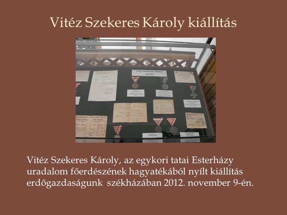 Vitéz Szekeres Károly kiállítás Vitéz Szekeres Károly, az egykori tatai Esterházy uradalom főerdészének hagyatékából nyílt kiállítás erdőgazdaságunk s