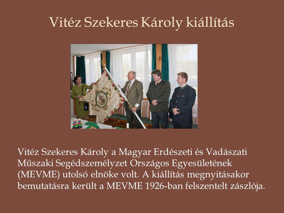 Vitéz Szekeres Károly kiállítás Vitéz Szekeres Károly a Magyar Erdészeti és Vadászati Műszaki Segédszemélyzet Országos Egyesületének (MEVME) utolsó elnöke volt.