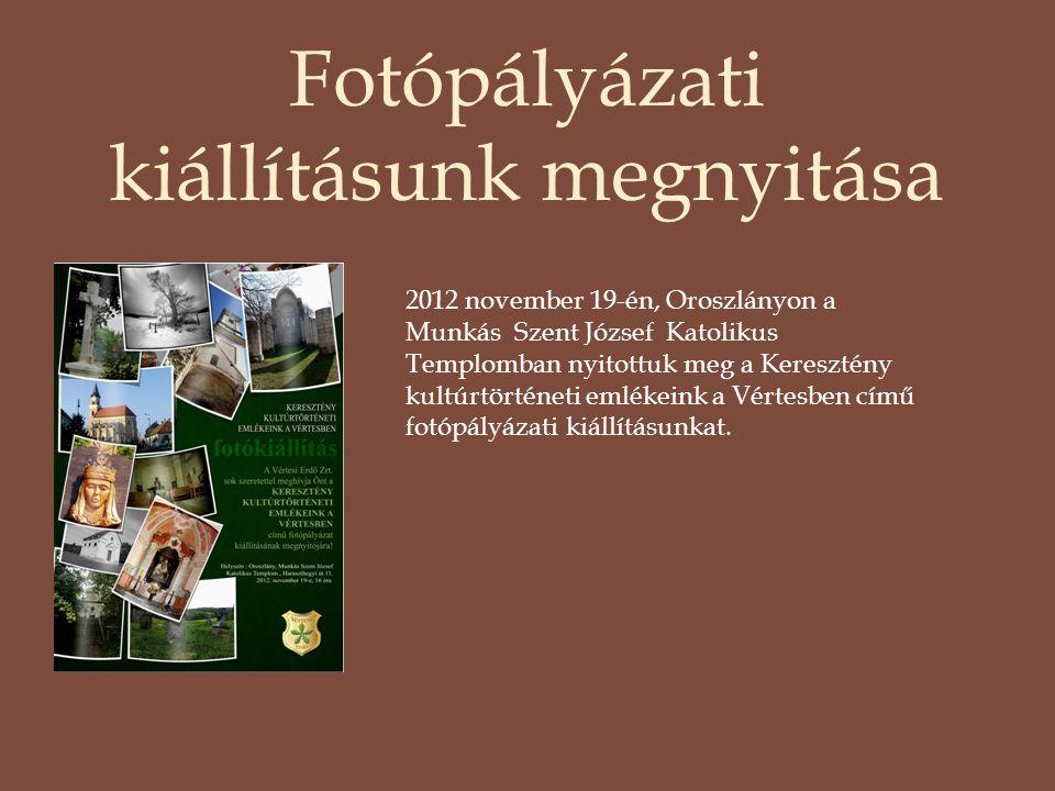 Fotópályázati kiállításunk megnyitása 2012 november 19-én, Oroszlányon a Munkás Szent József Katolikus Templomban nyitottuk meg a Keresztény kultúrtörténeti emlékeink a Vértesben című fotópályázati kiállításunkat.