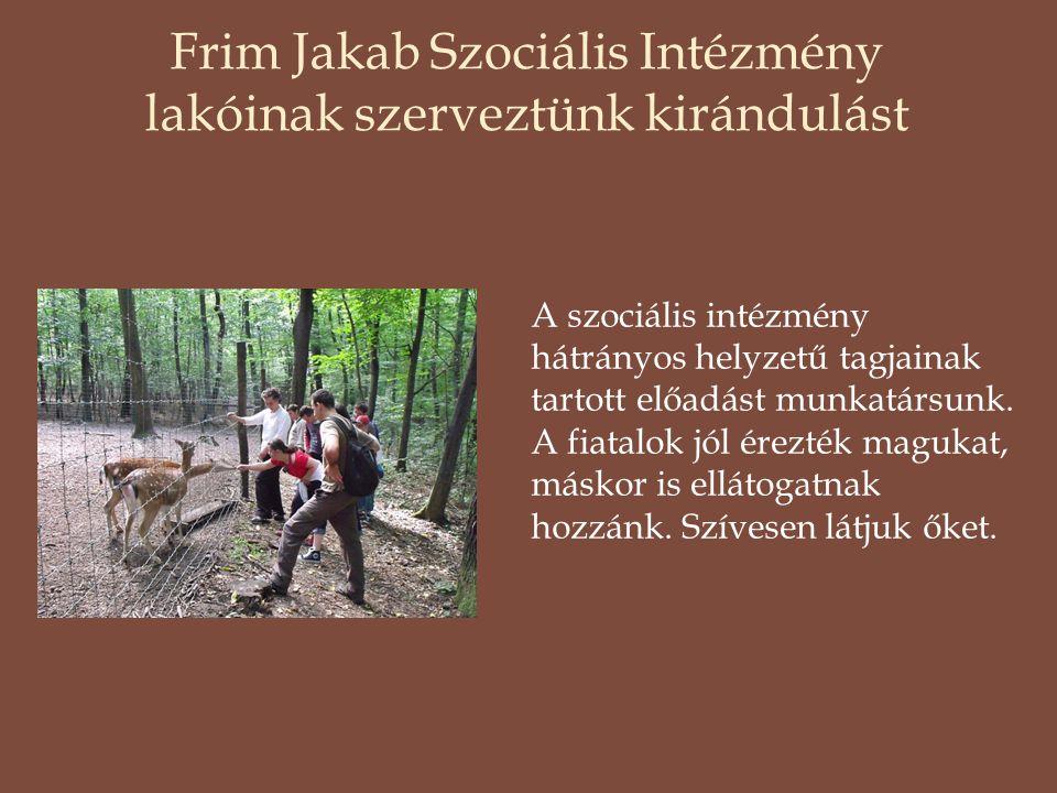 Frim Jakab Szociális Intézmény lakóinak szerveztünk kirándulást A szociális intézmény hátrányos helyzetű tagjainak tartott előadást munkatársunk. A fi