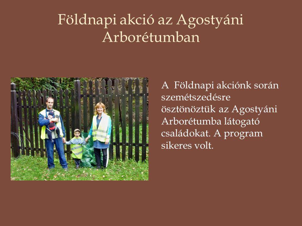 Földnapi akció az Agostyáni Arborétumban A Földnapi akciónk során szemétszedésre ösztönöztük az Agostyáni Arborétumba látogató családokat.