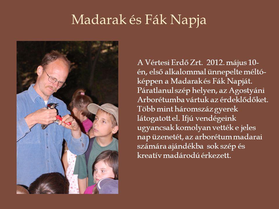 Madarak és Fák Napja A Vértesi Erdő Zrt. 2012. május 10- én, első alkalommal ünnepelte méltó- képpen a Madarak és Fák Napját. Páratlanul szép helyen,