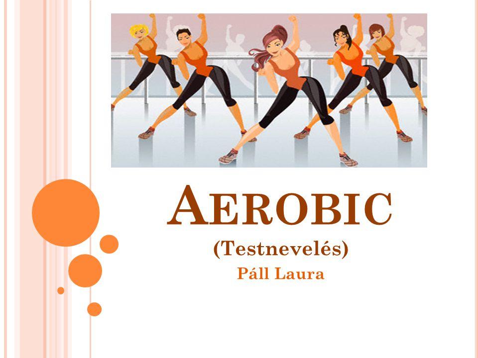 Tartalom Az aerobic története A sportág fogalma Az aerobic felosztása Az aerobic feladata Speciális mozgásanyagú változatok Kangoo Jumps Fitball aerobic Spinning Hot iron Zumba