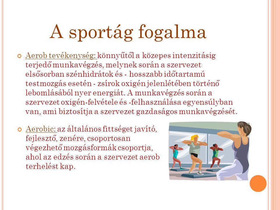 A sportág fogalma Aerob tevékenység: könnyűtől a közepes intenzitásig terjedő munkavégzés, melynek során a szervezet elsősorban szénhidrátok és - hoss