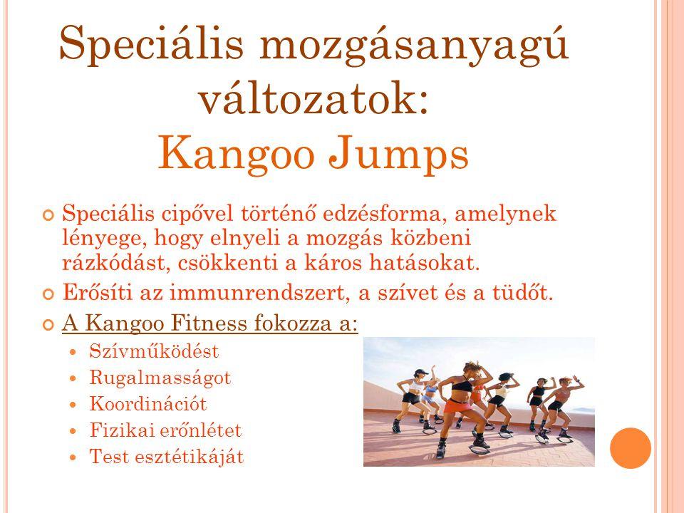 Speciális mozgásanyagú változatok: Kangoo Jumps Speciális cipővel történő edzésforma, amelynek lényege, hogy elnyeli a mozgás közbeni rázkódást, csökk