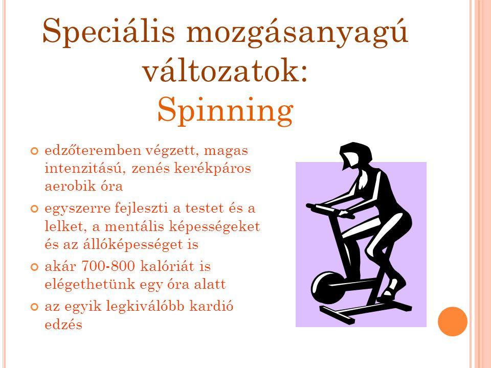 Speciális mozgásanyagú változatok: Spinning edzőteremben végzett, magas intenzitású, zenés kerékpáros aerobik óra egyszerre fejleszti a testet és a le
