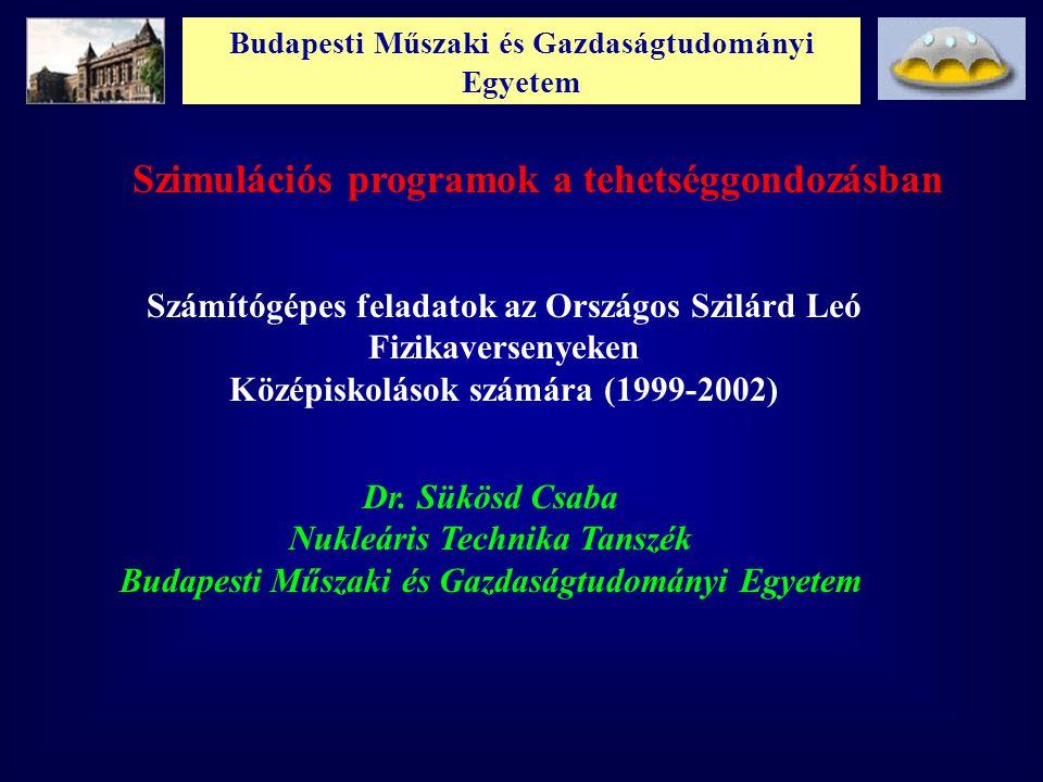 Budapesti Műszaki és Gazdaságtudományi Egyetem Szimulációs programok a tehetséggondozásban Számítógépes feladatok az Országos Szilárd Leó Fizikaversenyeken Középiskolások számára (1999-2002) Dr.