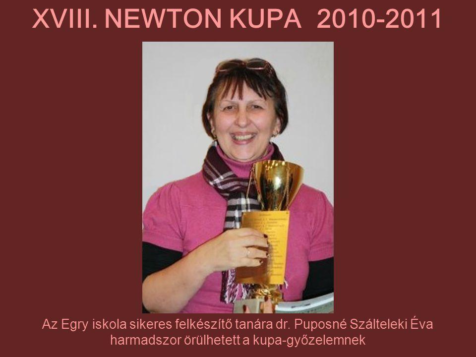 Az Egry iskola sikeres felkészítő tanára dr. Puposné Szálteleki Éva harmadszor örülhetett a kupa-győzelemnek XVIII. NEWTON KUPA 2010-2011