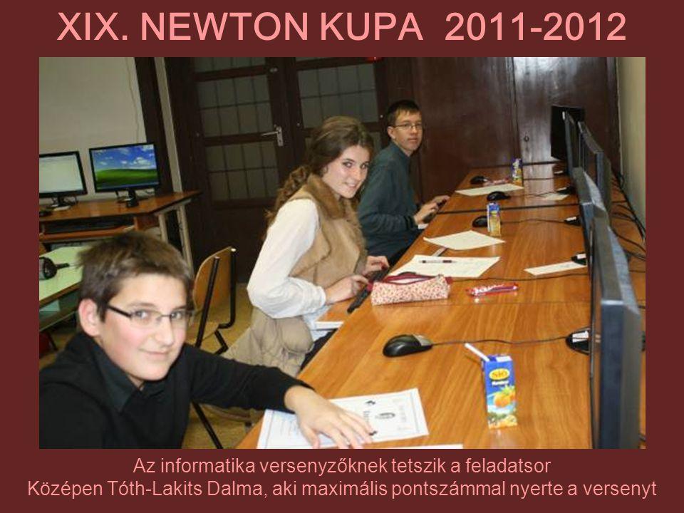 Az informatika versenyzőknek tetszik a feladatsor Középen Tóth-Lakits Dalma, aki maximális pontszámmal nyerte a versenyt XIX. NEWTON KUPA 2011-2012
