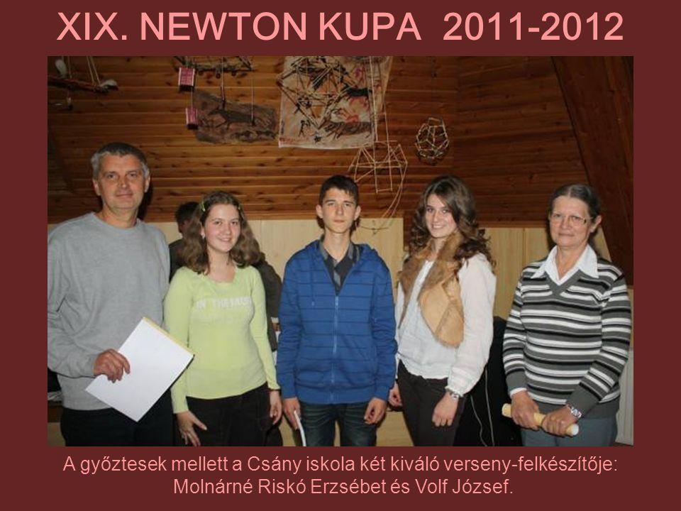 A győztesek mellett a Csány iskola két kiváló verseny-felkészítője: Molnárné Riskó Erzsébet és Volf József. XIX. NEWTON KUPA 2011-2012