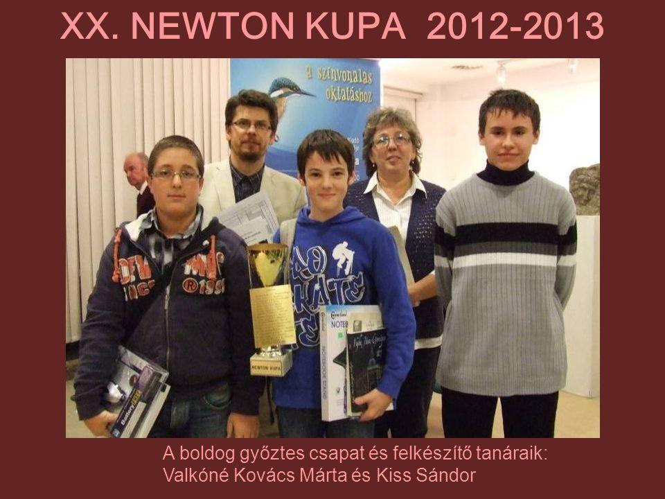 A boldog győztes csapat és felkészítő tanáraik: Valkóné Kovács Márta és Kiss Sándor XX. NEWTON KUPA 2012-2013