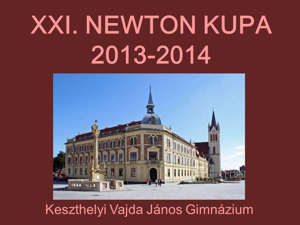 XXI. NEWTON KUPA 2013-2014 Keszthelyi Vajda János Gimnázium