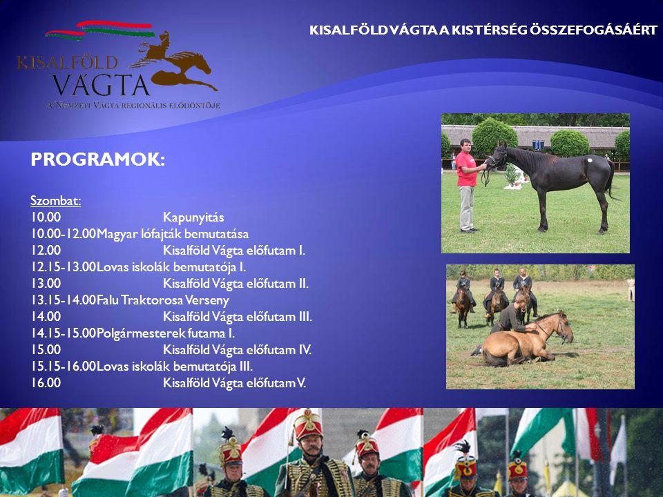 PROGRAMOK: Szombat: 10.00Kapunyitás 10.00-12.00Magyar lófajták bemutatása 12.00Kisalföld Vágta előfutam I.