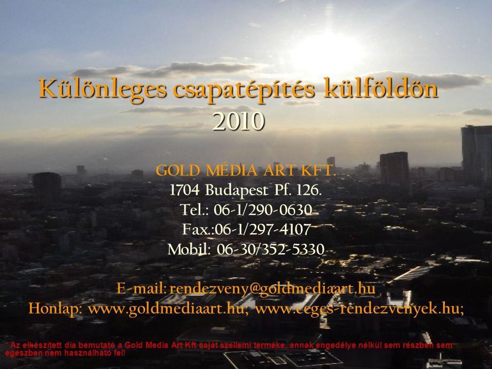 Különleges csapatépítés külföldön 2010 GOLD MÉDIA ART KFT. 1704 Budapest Pf. 126. Tel.: 06-1/290-0630 Fax.:06-1/297-4107 Mobil: 06-30/352-5330 E-mail: