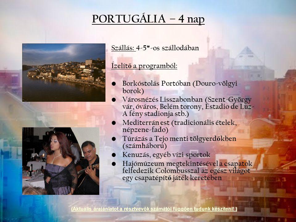 PORTUGÁLIA – 4 nap Szállás: 4-5*-os szállodában Ízelít ő a programból: Borkóstolás Portóban (Douro-völgyi borok) Városnézés Lisszabonban (Szent-György