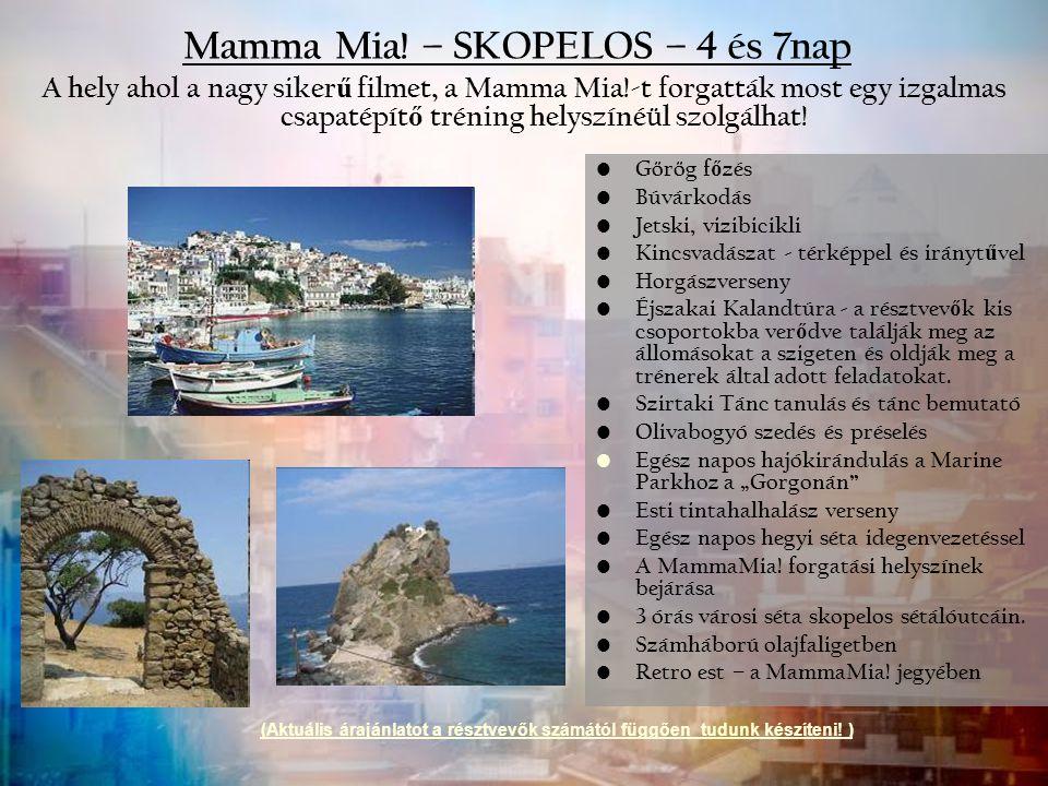 Mamma Mia! – SKOPELOS – 4 és 7nap Görög f ő zés Búvárkodás Jetski, vizibicikli Kincsvadászat - térképpel és irányt ű vel Horgászverseny Éjszakai Kalan