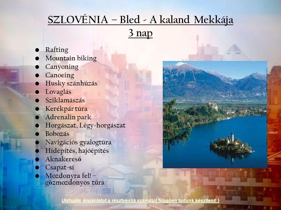 SZLOVÉNIA – Bled - A kaland Mekkája 3 nap Rafting Mountain biking Canyoning Canoeing Husky szánhúzás Lovaglás Sziklamászás Kerékpár túra Adrenalin par