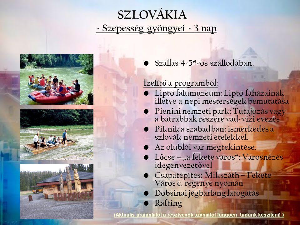 SZLOVÁKIA - Szepesség gyöngyei - 3 nap Szállás 4-5*-os szállodában. Ízelít ő a programból: Liptó falumúzeum: Liptó faházainak illetve a népi mesterség