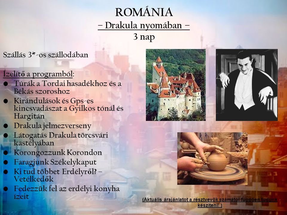 ROMÁNIA – Drakula nyomában – 3 nap Szállás 3*-os szállodában Ízelít ő a programból: Túrák a Tordai hasadékhoz és a Békás szoroshoz Kirándulások és Gps