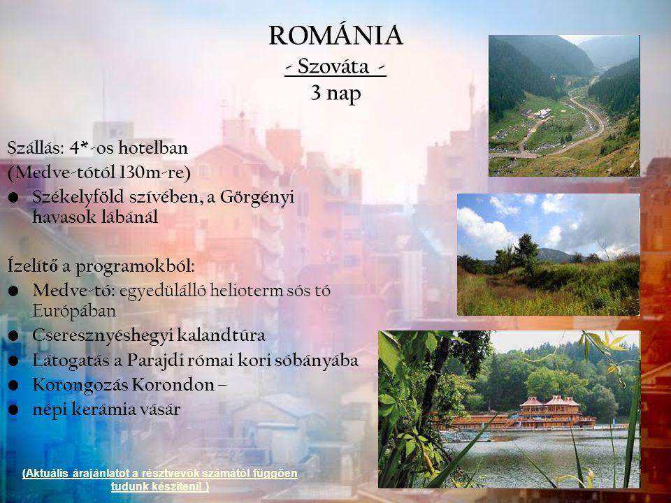 ROMÁNIA - Szováta - 3 nap Szállás: 4*-os hotelban (Medve-tótól 130m-re) Székelyföld szívében, a Görgényi havasok lábánál Ízelít ő a programokból: Medv