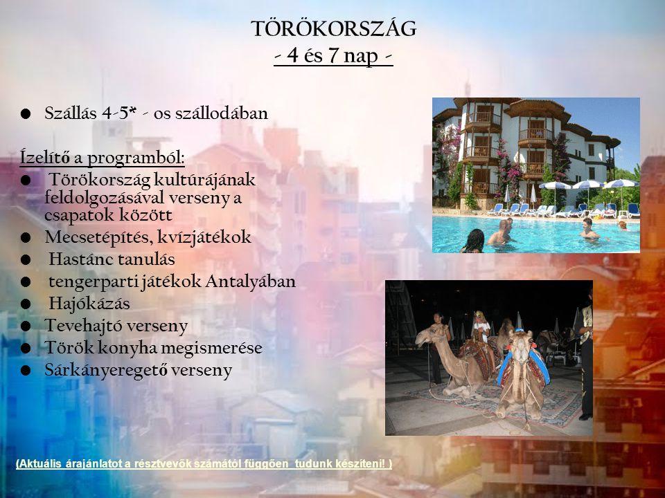 TÖRÖKORSZÁG - 4 és 7 nap - Szállás 4-5* - os szállodában Ízelít ő a programból: Törökország kultúrájának feldolgozásával verseny a csapatok között Mec