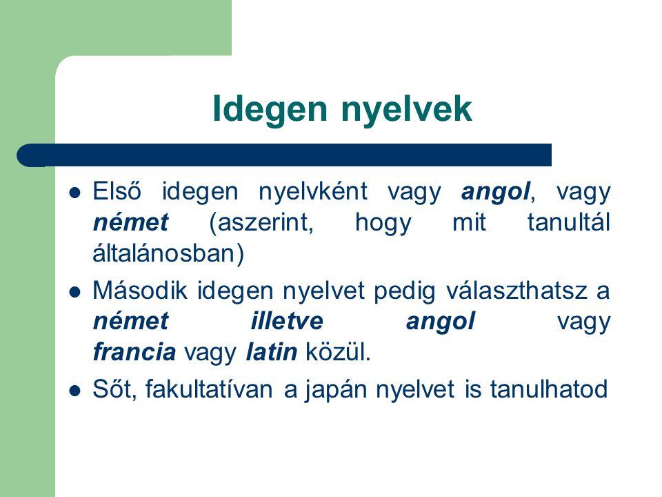 Idegen nyelvek Első idegen nyelvként vagy angol, vagy német (aszerint, hogy mit tanultál általánosban) Második idegen nyelvet pedig választhatsz a német illetve angol vagy francia vagy latin közül.