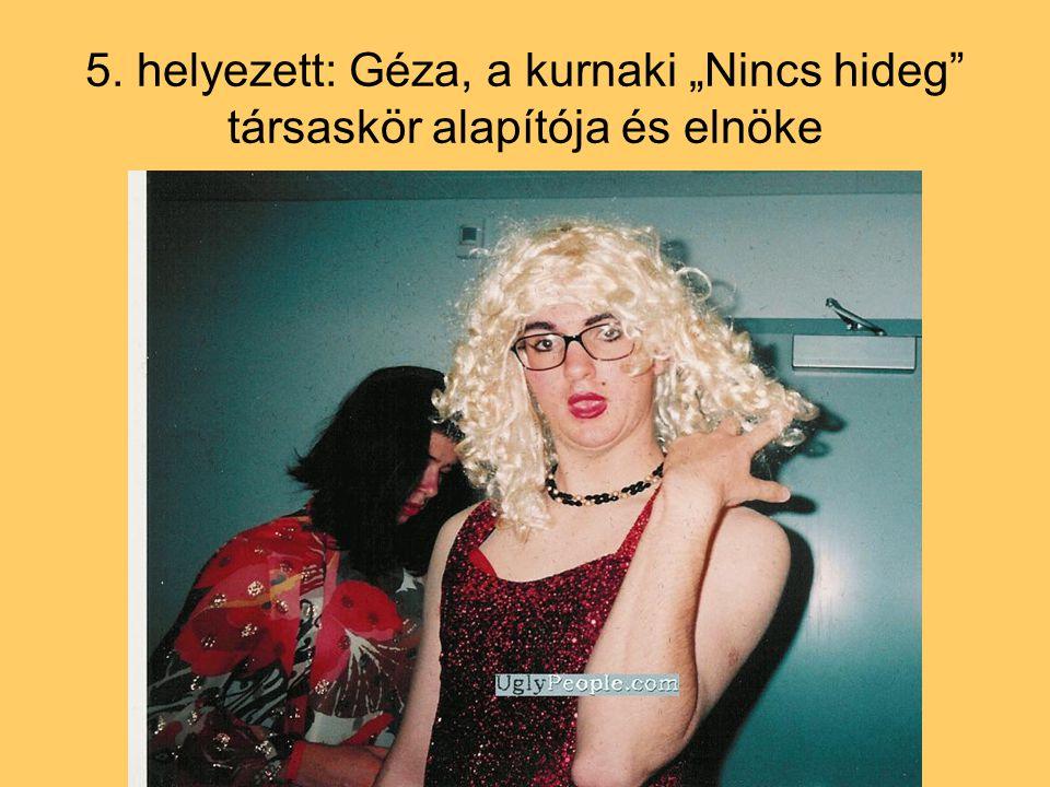 """5. helyezett: Géza, a kurnaki """"Nincs hideg társaskör alapítója és elnöke"""