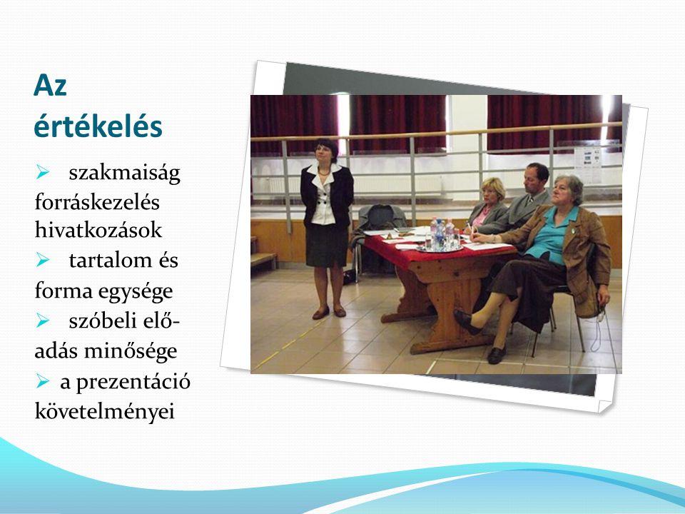 Az értékelés  szakmaiság forráskezelés hivatkozások  tartalom és forma egysége  szóbeli elő- adás minősége  a prezentáció követelményei