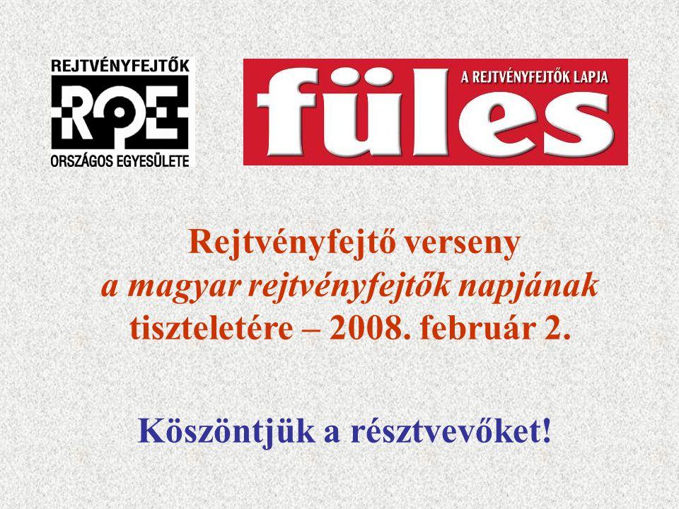 Rejtvényfejtő verseny a magyar rejtvényfejtők napjának tiszteletére – 2008. február 2. Köszöntjük a résztvevőket!