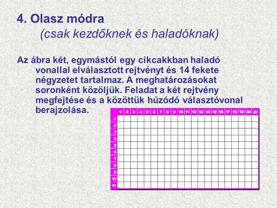 4. Olasz módra (csak kezdőknek és haladóknak) Az ábra két, egymástól egy cikcakkban haladó vonallal elválasztott rejtvényt és 14 fekete négyzetet tart