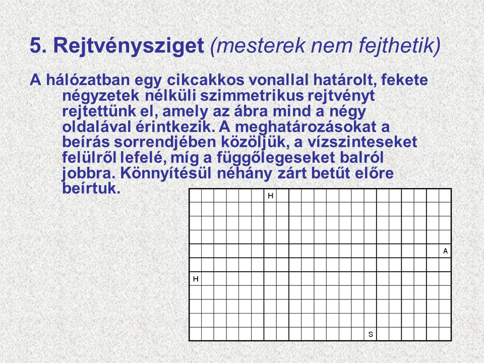 5. Rejtvénysziget (mesterek nem fejthetik) A hálózatban egy cikcakkos vonallal határolt, fekete négyzetek nélküli szimmetrikus rejtvényt rejtettünk el