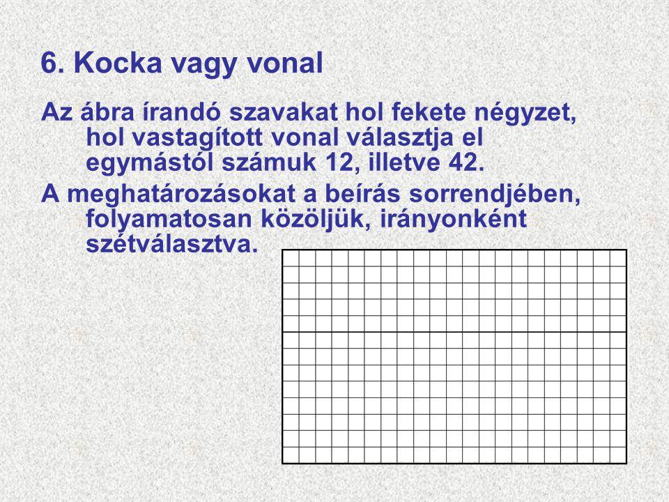 6. Kocka vagy vonal Az ábra írandó szavakat hol fekete négyzet, hol vastagított vonal választja el egymástól számuk 12, illetve 42. A meghatározásokat