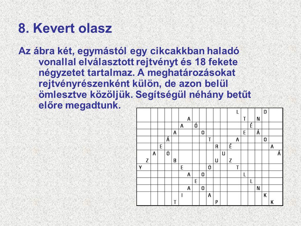 8. Kevert olasz Az ábra két, egymástól egy cikcakkban haladó vonallal elválasztott rejtvényt és 18 fekete négyzetet tartalmaz. A meghatározásokat rejt