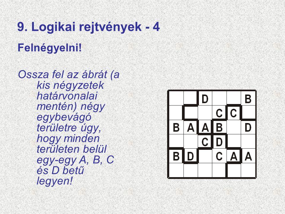 9. Logikai rejtvények - 4 Felnégyelni! Ossza fel az ábrát (a kis négyzetek határvonalai mentén) négy egybevágó területre úgy, hogy minden területen be