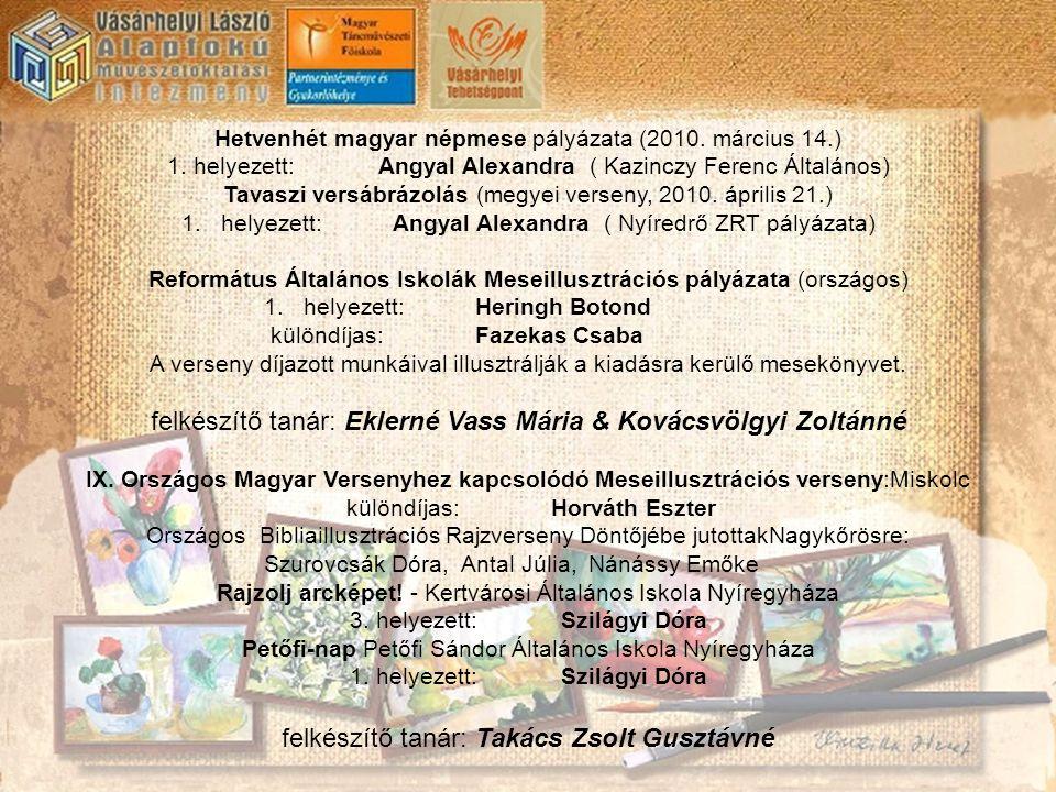 Hetvenhét magyar népmese pályázata (2010. március 14.) 1. helyezett: Angyal Alexandra ( Kazinczy Ferenc Általános) Tavaszi versábrázolás (megyei verse