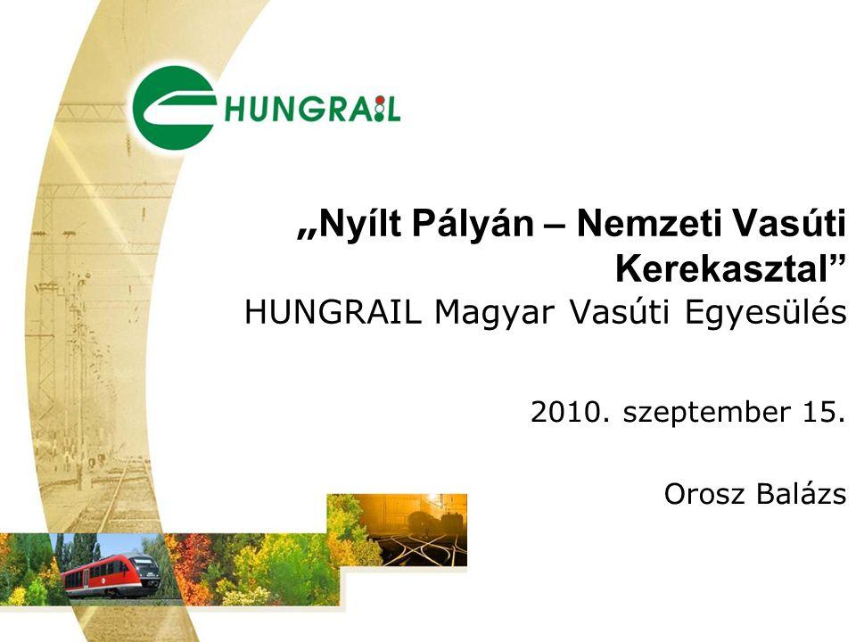 """"""" Nyílt Pályán – Nemzeti Vasúti Kerekasztal HUNGRAIL Magyar Vasúti Egyesülés 2010."""