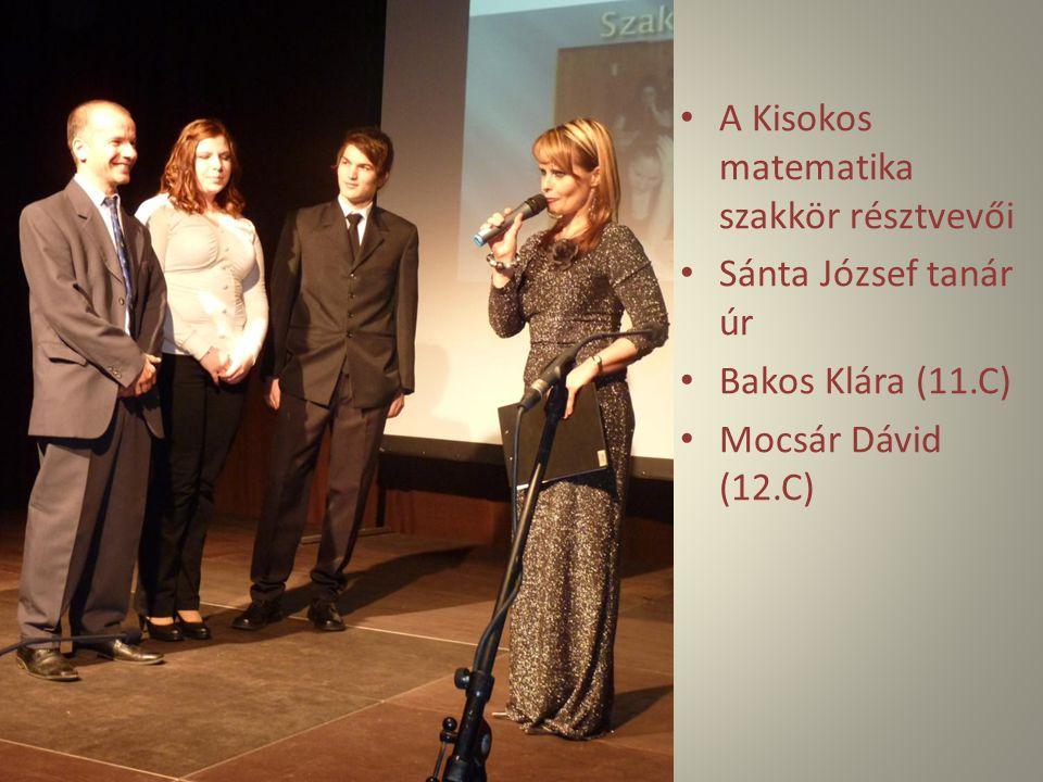 A Kisokos matematika szakkör résztvevői Sánta József tanár úr Bakos Klára (11.C) Mocsár Dávid (12.C)