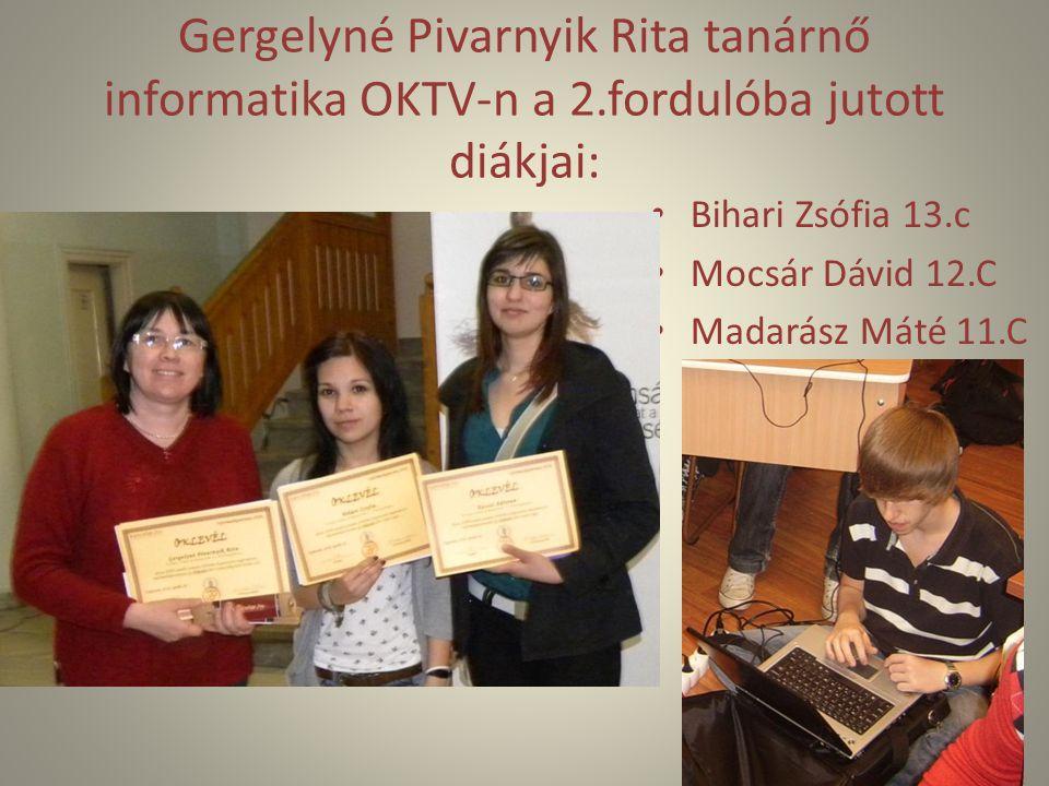 Gergelyné Pivarnyik Rita tanárnő informatika OKTV-n a 2.fordulóba jutott diákjai: Bihari Zsófia 13.c Mocsár Dávid 12.C Madarász Máté 11.C