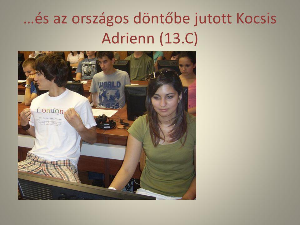 …és az országos döntőbe jutott Kocsis Adrienn (13.C)