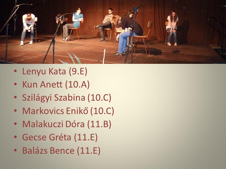 Lenyu Kata (9.E) Kun Anett (10.A) Szilágyi Szabina (10.C) Markovics Enikő (10.C) Malakuczi Dóra (11.B) Gecse Gréta (11.E) Balázs Bence (11.E)