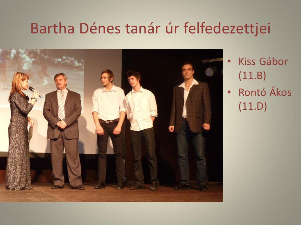 Bartha Dénes tanár úr felfedezettjei Kiss Gábor (11.B) Rontó Ákos (11.D)