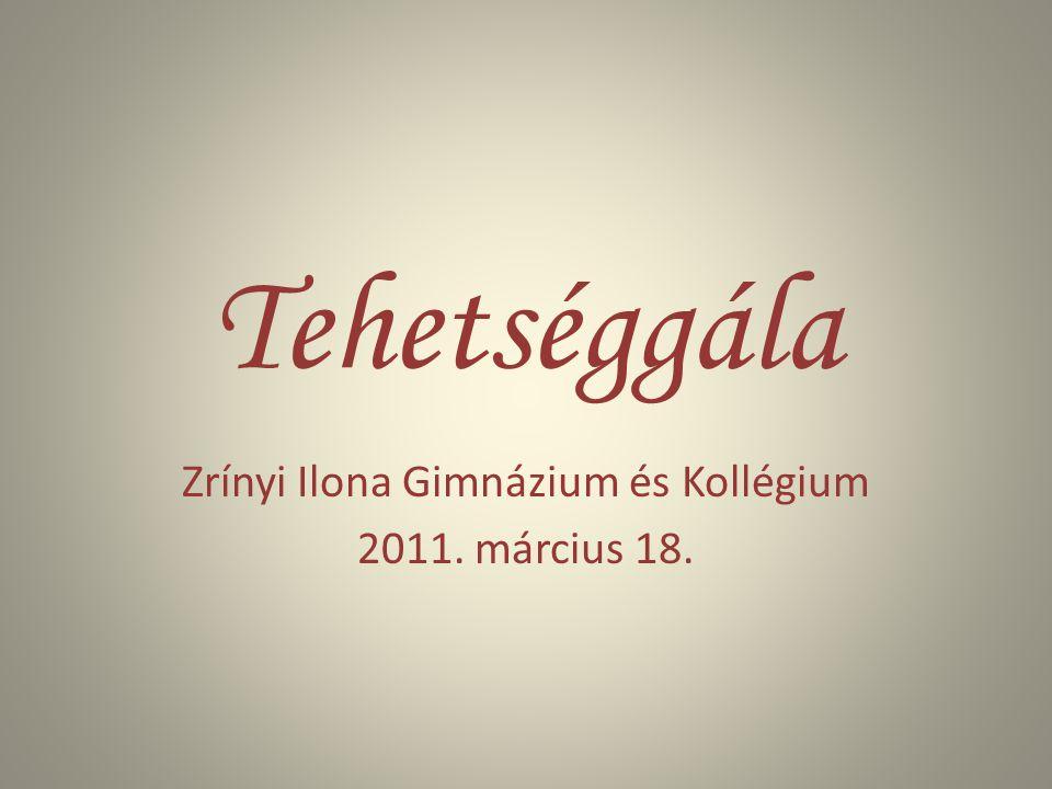 Tehetséggála Zrínyi Ilona Gimnázium és Kollégium 2011. március 18.