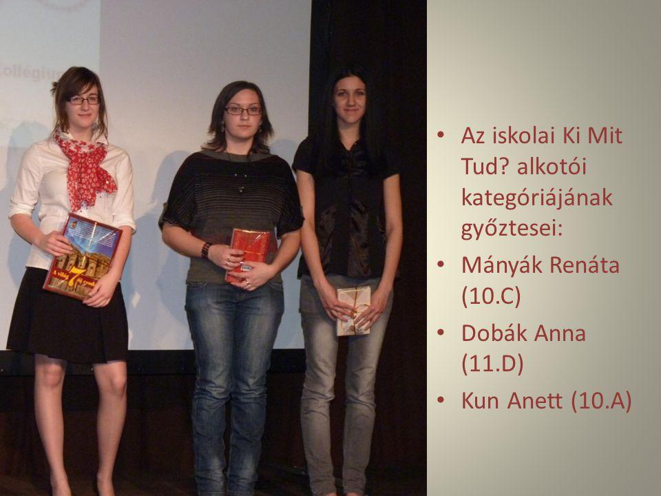 Az iskolai Ki Mit Tud? alkotói kategóriájának győztesei: Mányák Renáta (10.C) Dobák Anna (11.D) Kun Anett (10.A)