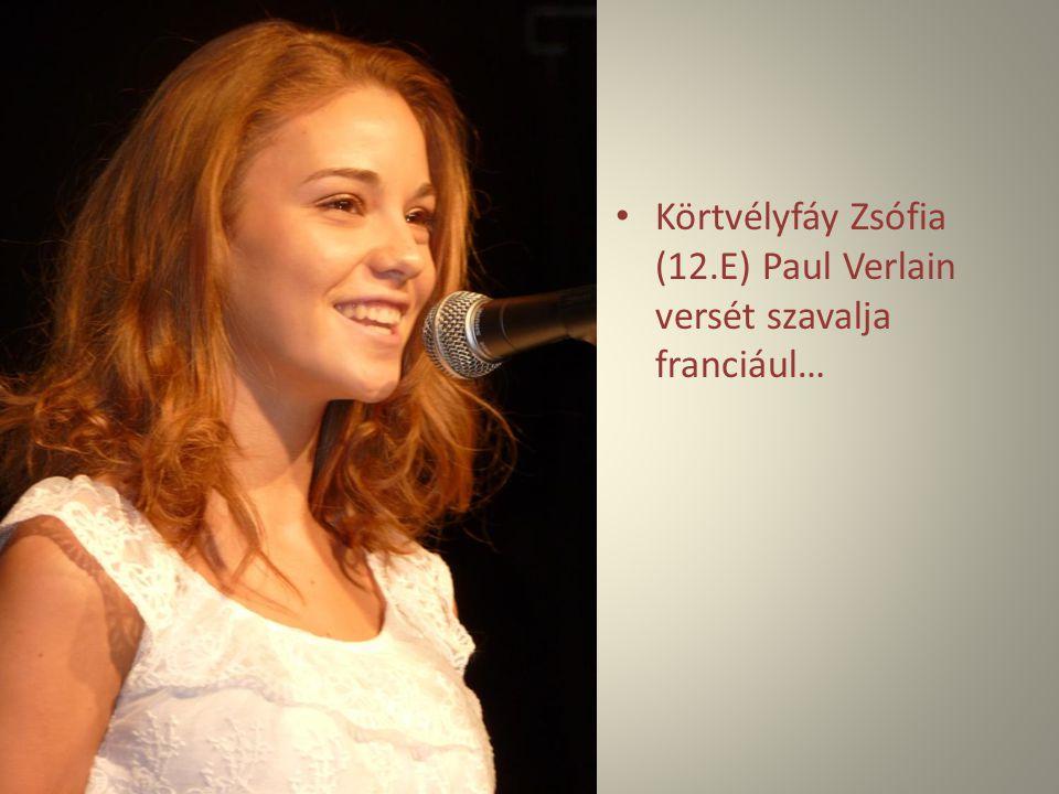 Körtvélyfáy Zsófia (12.E) Paul Verlain versét szavalja franciául…