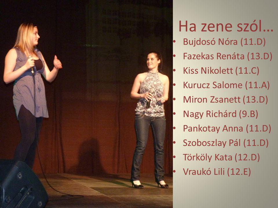 Ha zene szól… Bujdosó Nóra (11.D) Fazekas Renáta (13.D) Kiss Nikolett (11.C) Kurucz Salome (11.A) Miron Zsanett (13.D) Nagy Richárd (9.B) Pankotay Ann