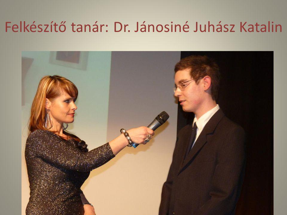 Felkészítő tanár: Dr. Jánosiné Juhász Katalin