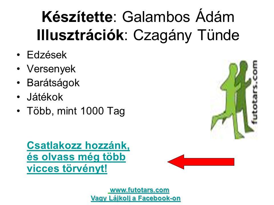 Készítette: Galambos Ádám Illusztrációk: Czagány Tünde Edzések Versenyek Barátságok Játékok Több, mint 1000 Tag Csatlakozz hozzánk, és olvass még több vicces törvényt.