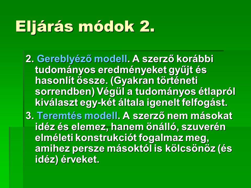 Eljárás módok 2. 2. Gereblyéző modell. A szerző korábbi tudományos eredményeket gyűjt és hasonlít össze. (Gyakran történeti sorrendben) Végül a tudomá