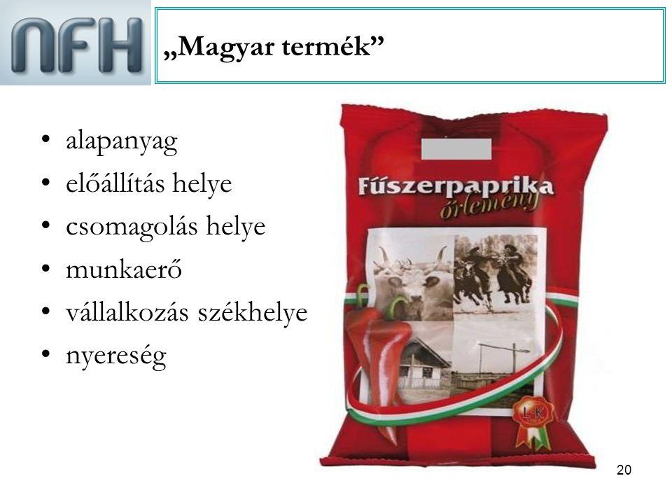"""20 """"Magyar termék"""" alapanyag előállítás helye csomagolás helye munkaerő vállalkozás székhelye nyereség"""