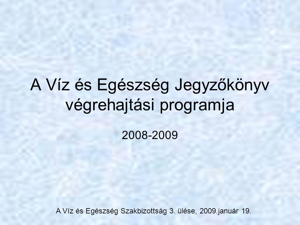 A Víz és Egészség Jegyzőkönyv végrehajtási programja 2008-2009 A Víz és Egészség Szakbizottság 3. ülése, 2009.január 19.